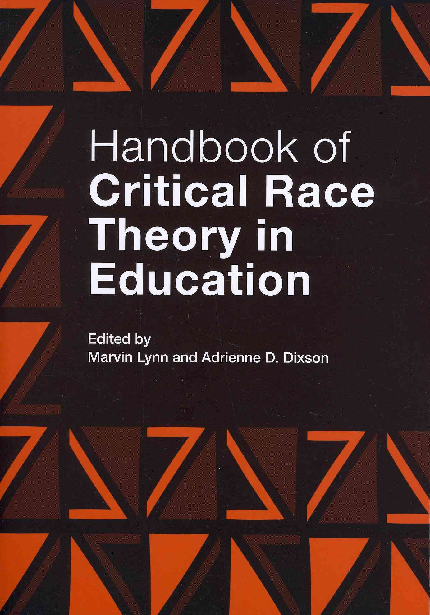 Handbook of Critical Race Theory in Education By Lynn, Marvin (EDT)/ Dixson, Adrienne D. (EDT)