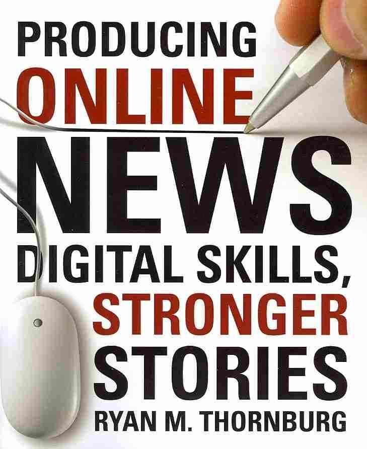 Producing Online News By Thornburg, Ryan M.